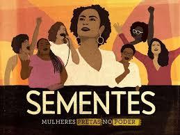 """""""Sementes: Mulheres Pretas no Poder """" estreia dia 18 nas plataformas digitais"""